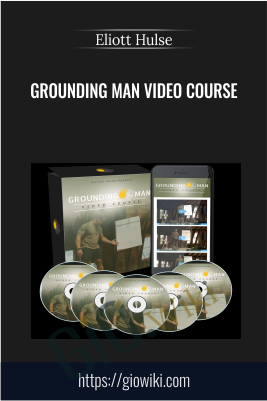 Grounding Man Video course - Eliott Hulse