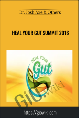 Heal Your Gut Summit 2016 - Dr. Josh Axe & Others
