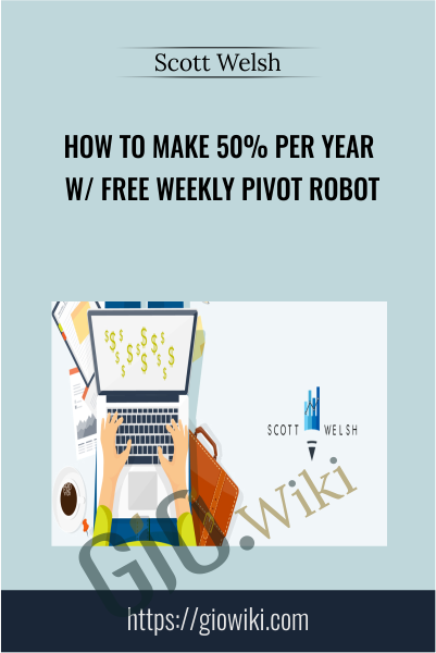 How To Make 50% Per Year W/ Free Weekly Pivot Robot - Scott Welsh