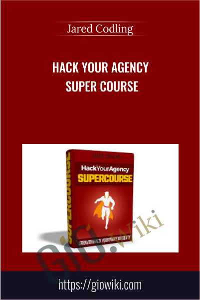 Hack Your Agency Super Course - Jared Codling