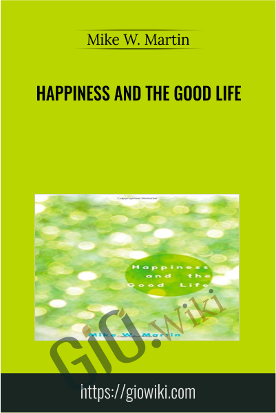 Happiness and the Good Life -  Mike W. Martin