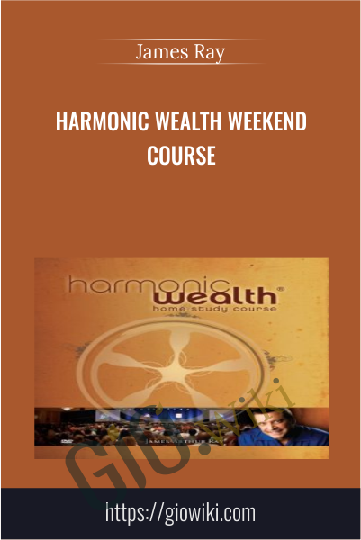 Harmonic Wealth Weekend Course - James Ray