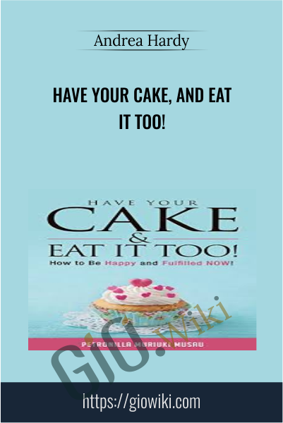 Have Your Cake, and Eat it Too! - Andrea Hardy