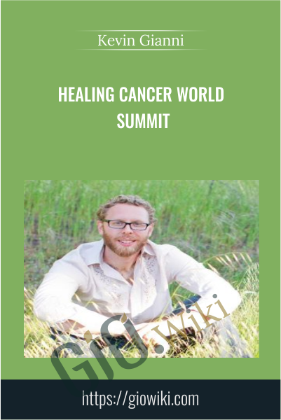 Healing Cancer World Summit - Kevin Gianni