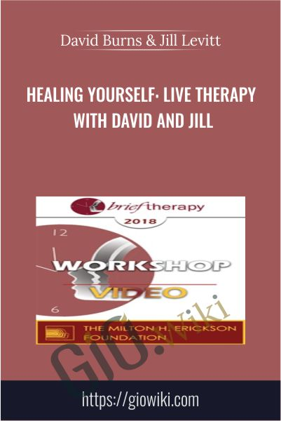 Healing Yourself: Live Therapy with David and Jill - David Burns & Jill Levitt