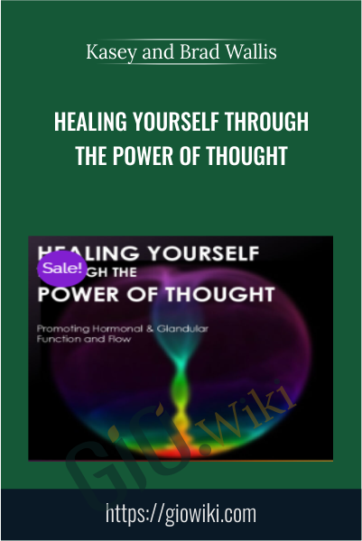 Healing Yourself Through the Power of Thought - Kasey and Brad Wallis