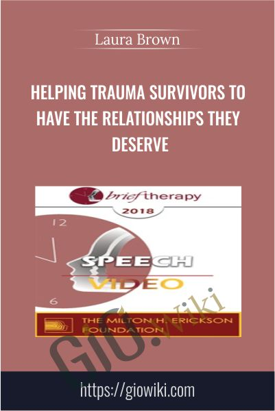 Helping Trauma Survivors to Have the Relationships They Deserve - Laura Brown