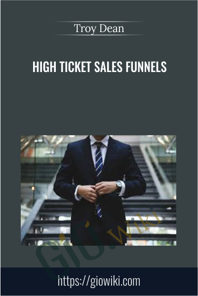 High Ticket Sales Funnels - Troy Dean