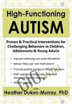 High-Functioning Autism: Proven & Practical Interventions for Challenging Behaviors in Children, Adolescents & Young Adults - Heather Dukes-Murray