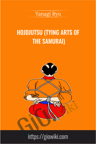 Hojdjutsu (Tying Arts of the Samurai) - Yanagi Ryu