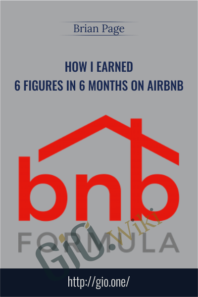 How I Earned 6 Figures In 6 Months On Airbnb - Brian Page