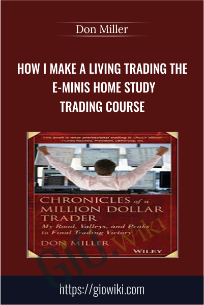 How I Make A Living Trading The E-Minis Home Study Trading Course - Don Miller