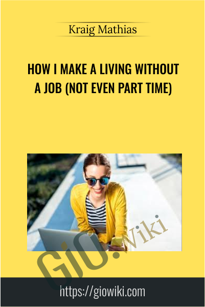 How I Make A Living Without A Job (Not Even Part Time) - Kraig Mathias