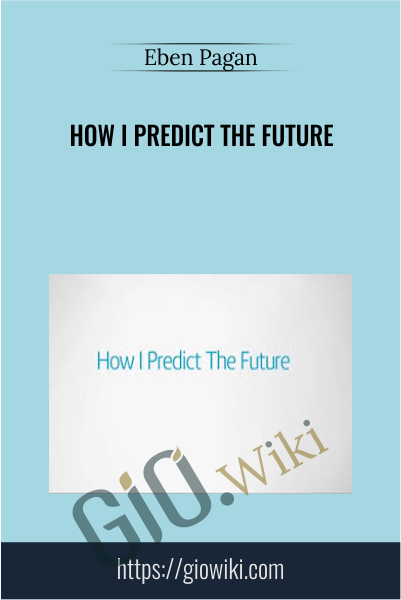 How I Predict The Future - Eben Pagan