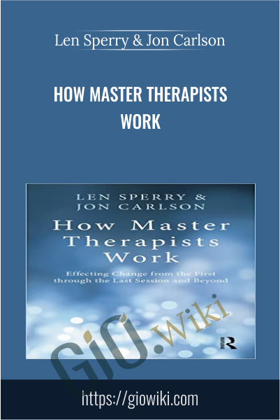 How Master Therapists Work - Len Sperry & Jon Carlson
