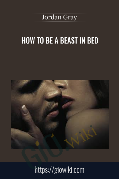 How To Be A Beast In Bed - Jordan Gray
