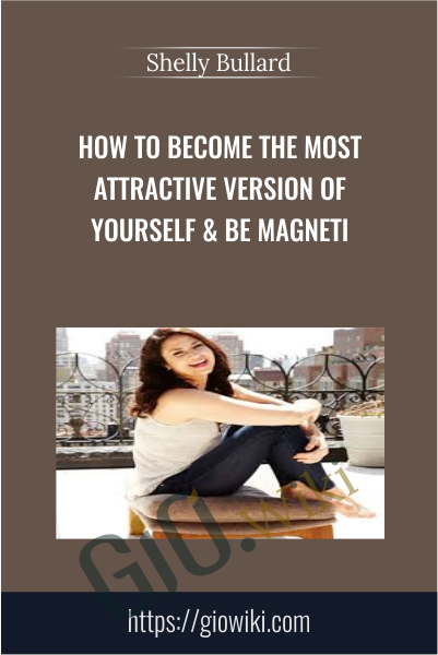 How To Become The Most Attractive Version Of Yourself & Be Magneti - Shelly Bullard