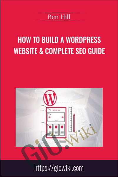 How To Build A Wordpress Website & Complete SEO Guide - Ben Hill