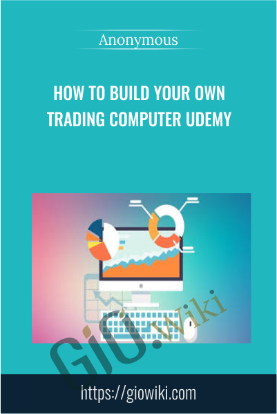 How To Build Your Own Trading Computer Udemy