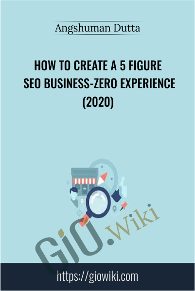How To Create A 5 Figure SEO Business-ZERO Experience (2020) - Angshuman Dutta