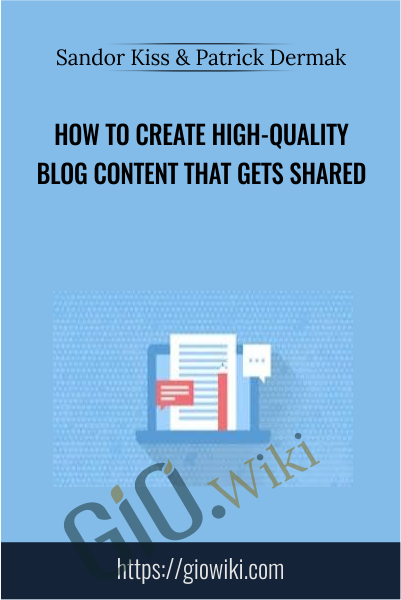 How To Create High-Quality Blog Content That Gets Shared - Sandor Kiss & Patrick Dermak