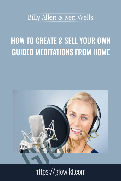 How To Create & Sell Your Own Guided Meditations from Home - Billy Allen & Ken Wells