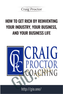 How To Get Rich By Reinventing Your Industry, Your Business, and Your Business Life – Craig Proctor