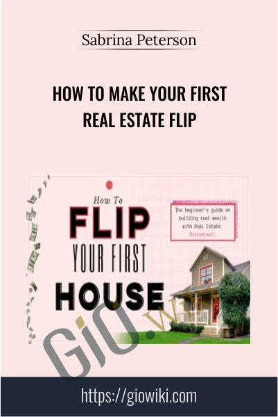 How To Make Your First Real Estate Flip - Sabrina Peterson