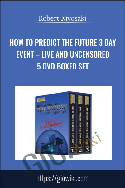How To Predict The Future 3 Day Event – Live And Uncensored 5 DVD Boxed Set - Robert Kiyosaki