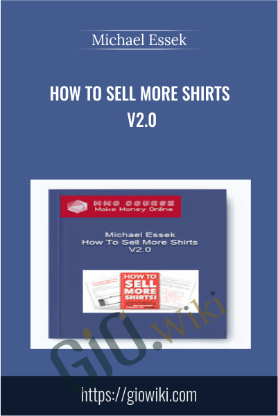 How To Sell More Shirts V2.0 - Michael Essek
