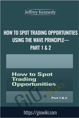 How To Spot Trading Opportunities Using the Wave Principle—Part 1 & 2 - Jeffrey Kennedy