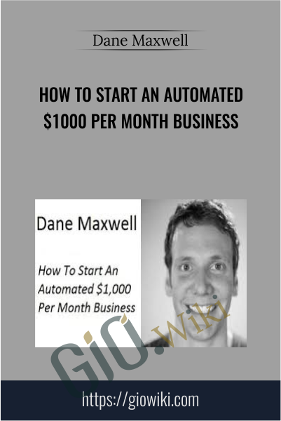 How To Start An Automated $1000 Per Month Business - Dane Maxwell