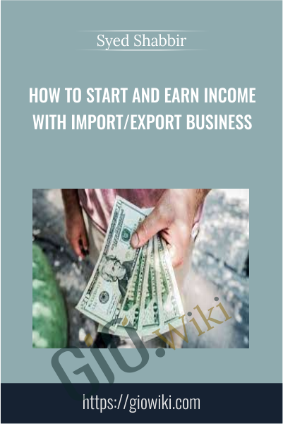 How To Start and Earn Income With Import/Export Business - Syed Shabbir