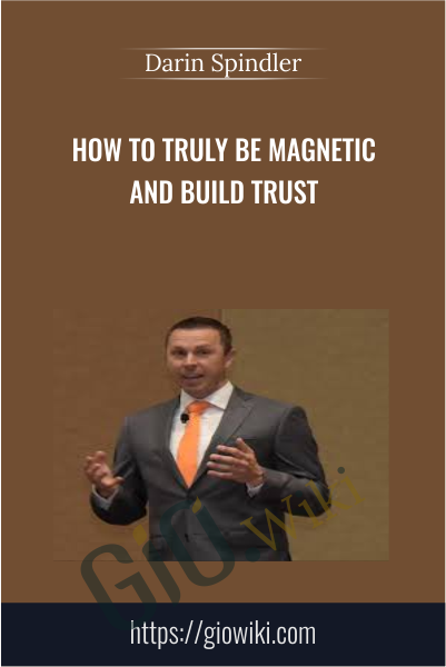 How To Truly Be Magnetic and Build Trust - Darin Spindler