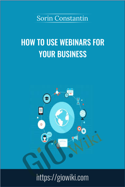 How To Use Webinars For Your Business - Sorin Constantin