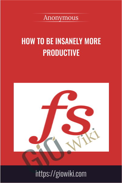 How to Be Insanely More Productive