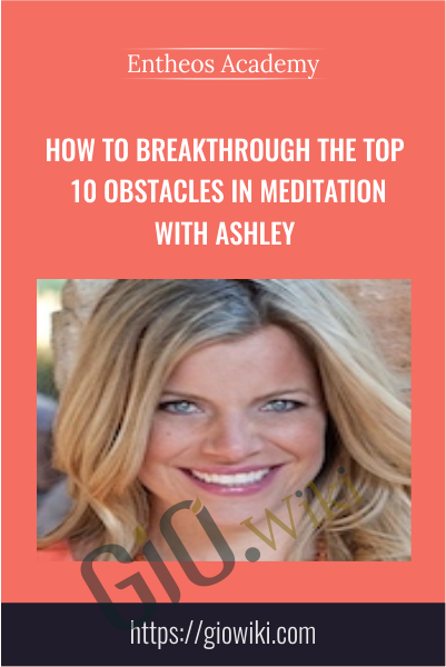 How to Breakthrough the Top 10 Obstacles in Meditation with Ashley