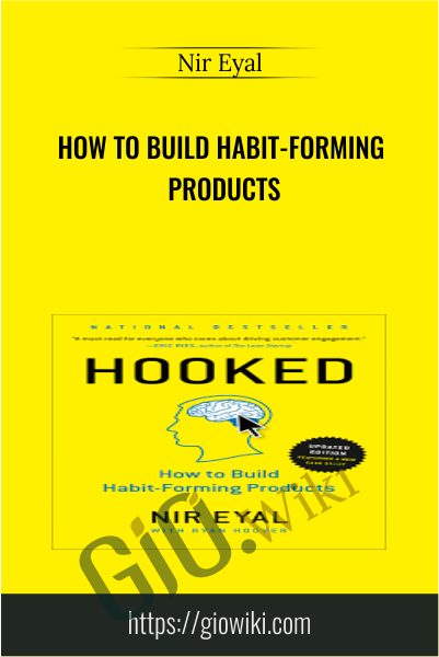 How to Build Habit-Forming Products - Nir Eyal