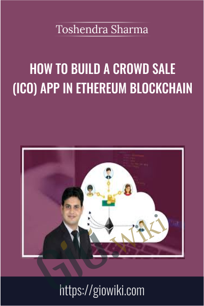 How to Build a Crowd Sale (ICO) App in Ethereum Blockchain - Toshendra Sharma