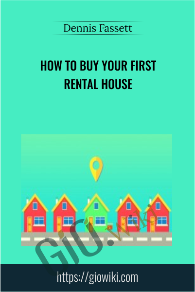 How to Buy Your First Rental House - Dennis Fassett