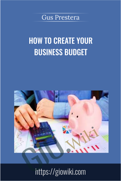 How to Create Your Business Budget - Gus Prestera