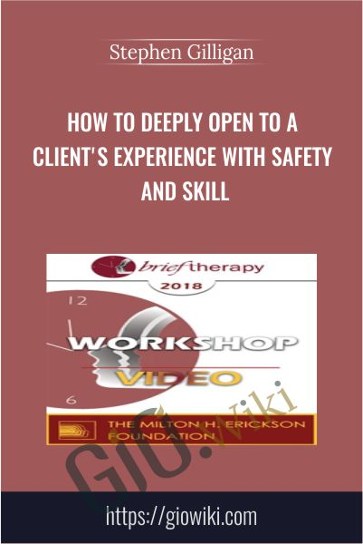 How to Deeply Open to a Client's Experience with Safety and Skill - Stephen Gilligan