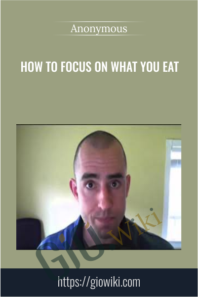 How to Focus on WHAT you Eat