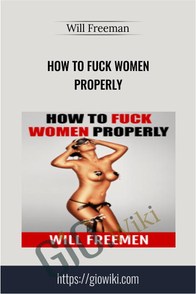 How to Fuck Women Properly - Will Freeman