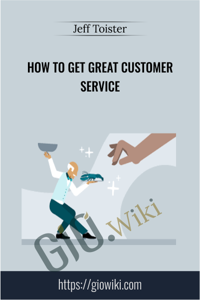 How to Get Great Customer Service - Jeff Toister