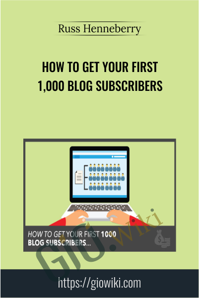 How to Get Your First 1,000 Blog Subscribers - Russ Henneberry