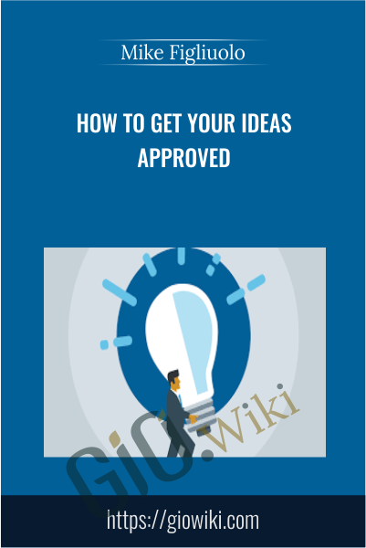 How to Get Your Ideas Approved - Mike Figliuolo