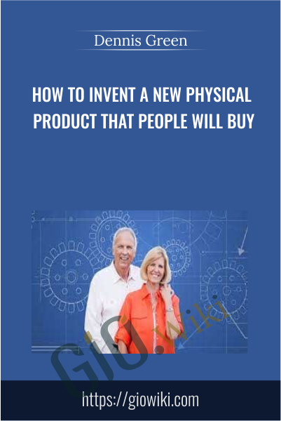 How to Invent a New Physical Product That People Will Buy - Dennis Green