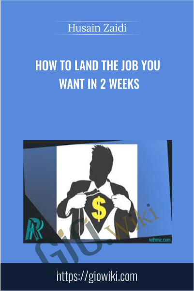 How to Land the Job You Want in 2 Weeks - Husain Zaidi