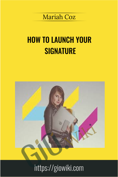 How to Launch Your Signature - Mariah Coz